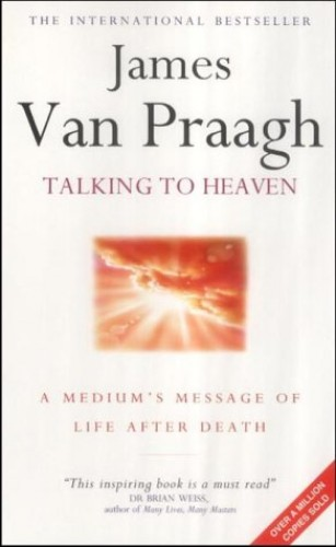 Talking to Heaven: A Medium's Message of Life After Death by James Van Praagh