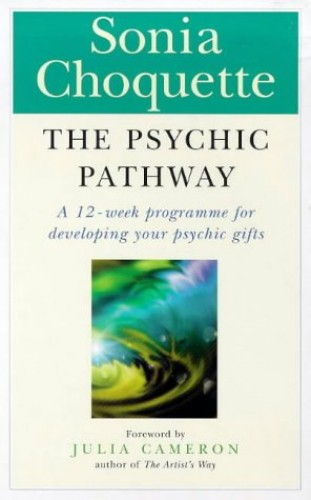 The Psychic Pathway: Reawakening the Voice of Your Soul by Sonia Choquette