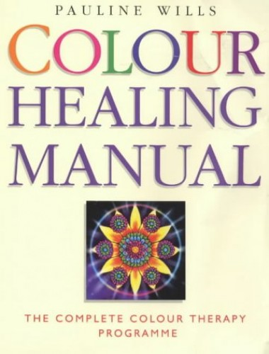 Colour Healing Manual: The Complete Colour Therapy Teaching Programme By Pauline Wills