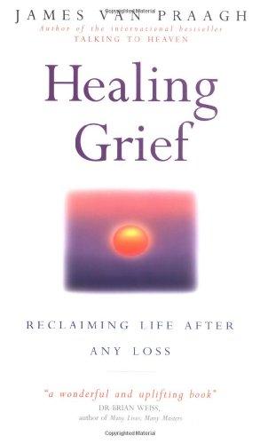 Healing Grief By James van Praagh