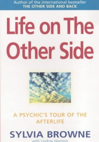 Life on the Other Side: A Psychic's Tour of the Afterlife by Sylvia Browne