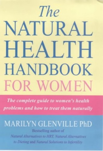 The Natural Health Handbook for Women By Marilyn Glenville
