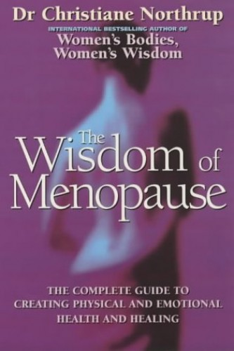 The Wisdom Of Menopause: The complete guide to physical and emotional health during the change By Christiane Northrup