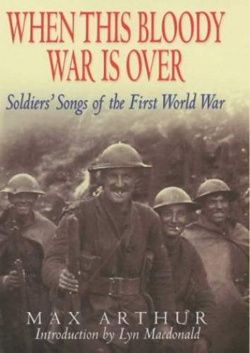 When This Bloody War is Over: Soldiers' Songs of the First World War by Max Arthur