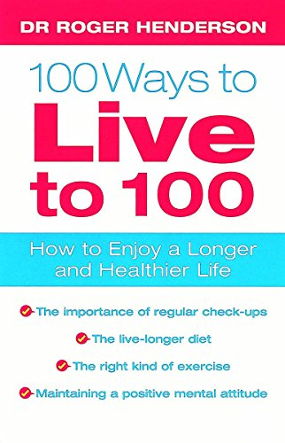 100 Ways To Live To 100 By Roger Henderson