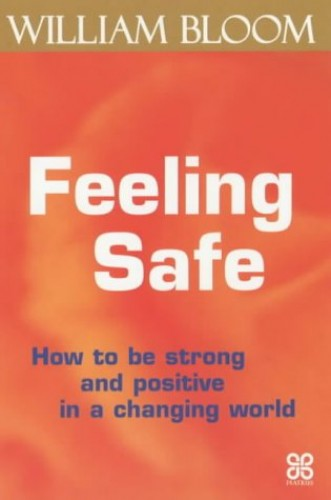 Feeling Safe: How to be Strong and Positive in a Changing World by William Bloom
