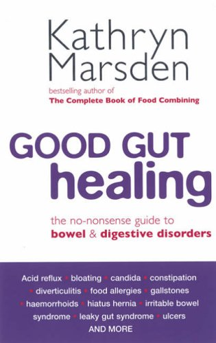 Good Gut Healing: The No-nonsense Guide to Bowel and Digestive Disorders by Kathryn Marsden