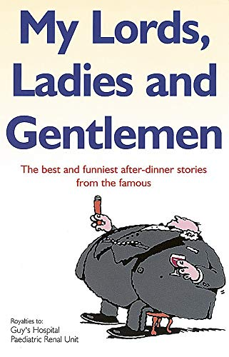 My Lords, Ladies And Gentlemen: The best and funniest after-dinner stories from the famous by Phyllis Shindler