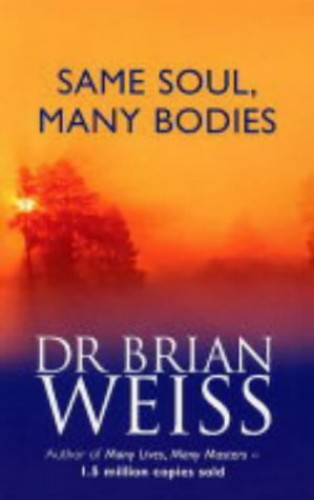 Same Soul, Many Bodies by Dr. Brian L. Weiss