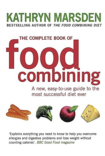 The Complete Book of Food Combining: A New, Easy-to-Use Guide to the Most Successful Diet Ever by Kathryn Marsden