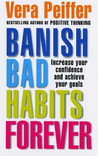 Banish Bad Habits Forever By Vera Peiffer