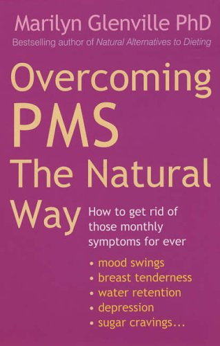 Overcoming Pms The Natural Way: How to get rid of those monthly symptoms for ever By Marilyn Glenville