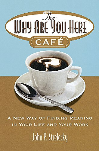 The Why Are You Here Cafe By John P. Strelecky