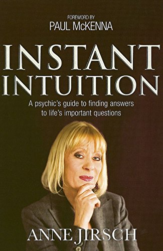 Instant Intuition: A psychic's guide to finding answers to life's important questions By Anne Jirsch