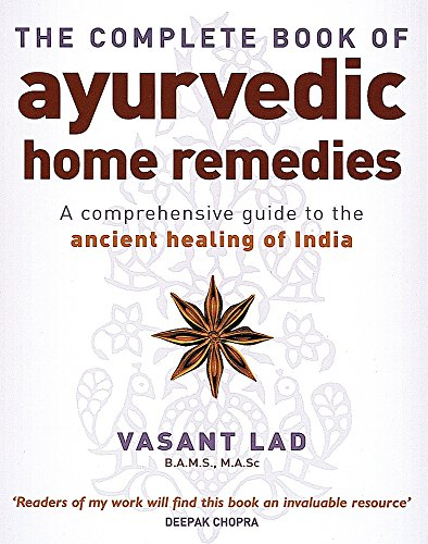 The Complete Book Of Ayurvedic Home Remedies: A comprehensive guide to the ancient healing of India By Vasant Lad