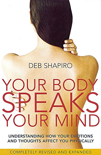 Your Body Speaks Your Mind: Understanding how your emotions and thoughts affect you physically: Understand the Link Between Your Emotions and Your Illness By Deb Shapiro