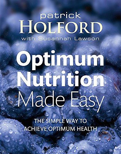 Optimum Nutrition Made Easy: The simple way to achieve optimum health: How to Achieve Optimum Health By Patrick Holford