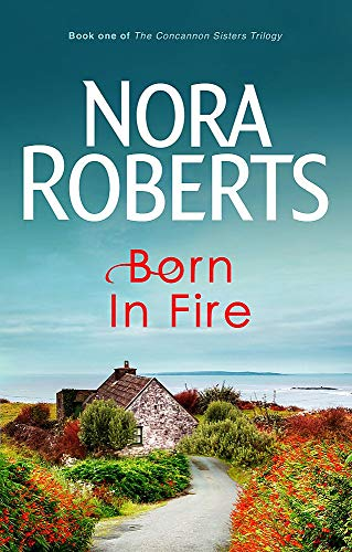 Born In Fire: Number 1 in series (Concannon Sisters Trilogy) By Nora Roberts