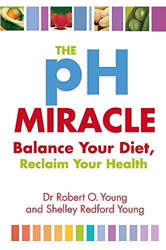 The Ph Miracle: Balance Your Diet, Reclaim Your Health By Robert O. Young