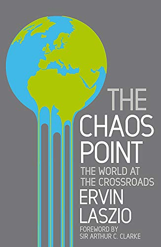 The Chaos Point: The world at the crossroads By Ervin Laszlo
