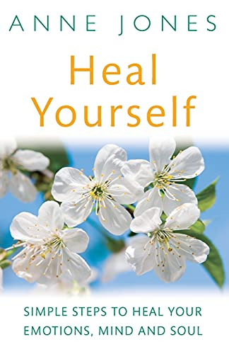 Heal Yourself: Simple steps to heal your emotions, mind & soul by Anne Jones