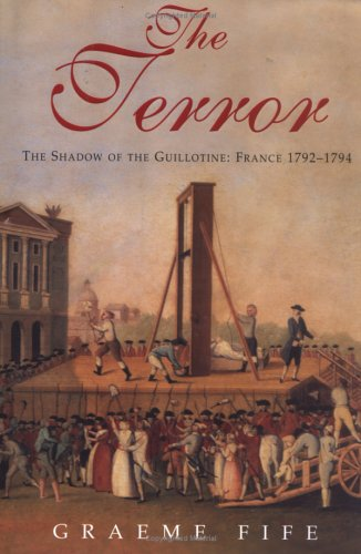 The Terror: The Shadow of the Guillotine - France 1793-1794 by Graeme Fife