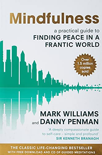 Mindfulness: A practical guide to finding peace in a frantic world By J. Mark G. Williams