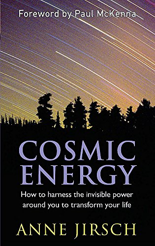 Cosmic Energy: How to Harness the Invisible Power Around You to Transform Your Life by Anne Jirsch