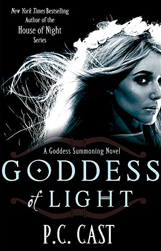 Goddess of Light: A Goddess Summoning Novel by P. C. Cast