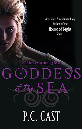 Goddess Of The Sea: Number 1 in series (Goddess Summoning) By P. C. Cast