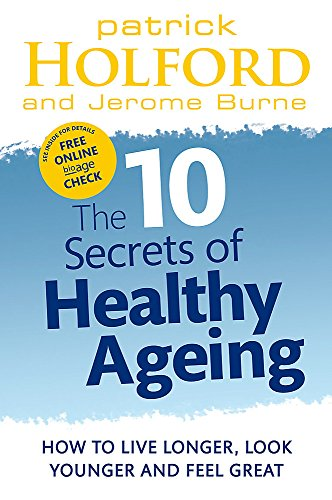 The 10 Secrets of Healthy Ageing: How to Live Longer, Look Younger and Feel Great by Patrick Holford