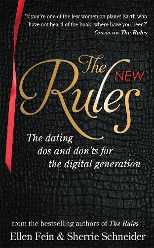The New Rules: The Dating Dos and Don'ts for the Digital Generation from the Bestselling Authors of the Rules by Ellen Fein