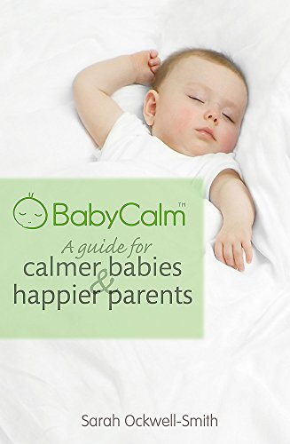 BabyCalm: A Guide for Calmer Babies and Happier Parents by Sarah Ockwell-Smith