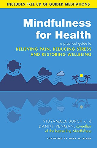 Mindfulness for Health: A Practical Guide to Relieving Pain, Reducing Stress and Restoring Wellbeing by Dr. Danny Penman