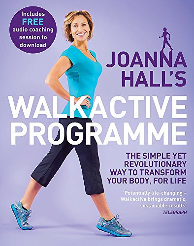 Joanna Hall's Walkactive Programme: The Simple Yet Revolutionary Way to Transform Your Body, for Life by Joanna Hall