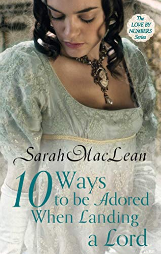 Ten Ways to be Adored When Landing a Lord By Sarah MacLean