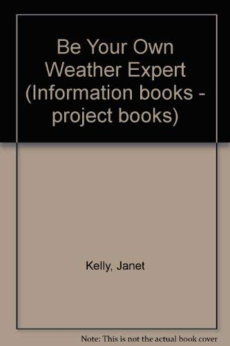 Be Your Own Weather Expert By Janet Kelly