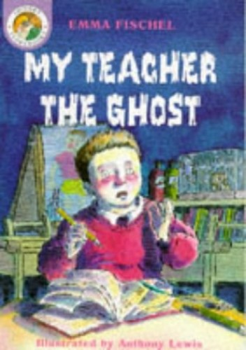 My Teacher the Ghost By Emma Fischel