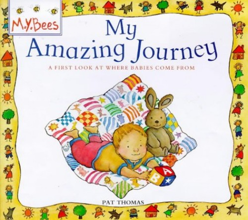 Mybees: My Amazing Journey: Where Babies Come From By Pat Thomas