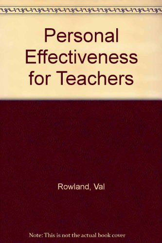 Personal Effectiveness for Teachers By Val Rowland