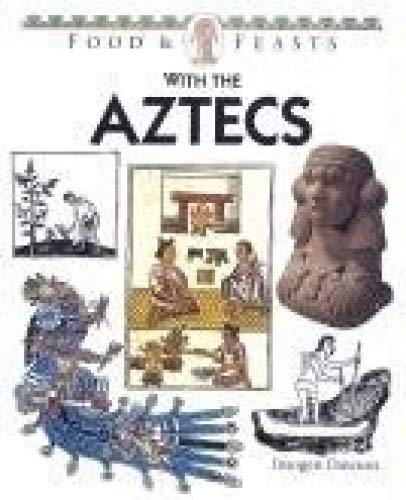 Food And Feasts With The Aztecs By Imogen Dawson