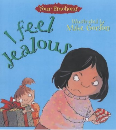 I Feel Jealous (Your Emotions) By Brian Moses