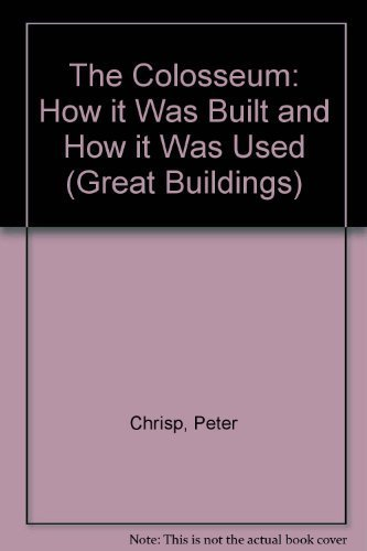 The Colosseum: How It Was Built and How It Was Used (Great Buildings) by Peter Chrisp