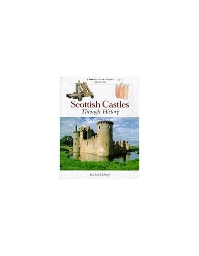 Scottish History: Scottish Castles Through History By Richard Dargie