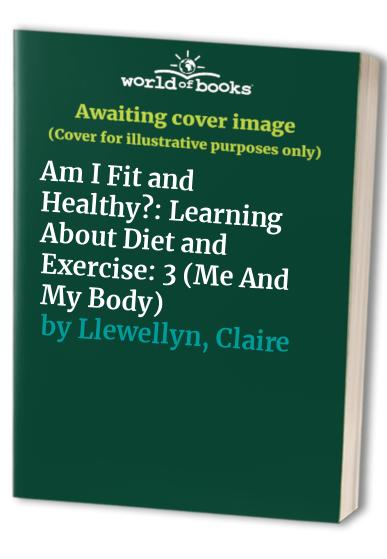 Am I Fit and Healthy? By Claire Llewellyn