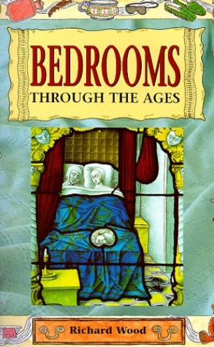 Rooms Through The Ages: Bedrooms Through The Ages By Richard Wood