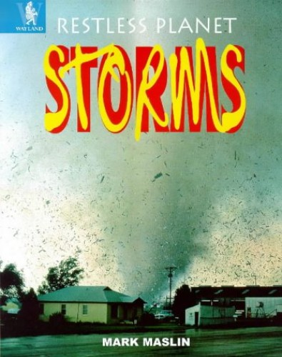 Restless Planet: Storms By Mark A. Maslin