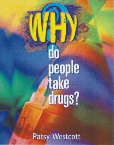 Why?: Do People Take Drugs? By Patsy Westcott