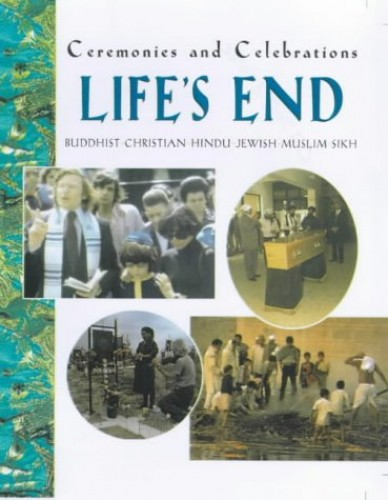 Life's End (Ceremonies and Celebrations) By Lynne Broadbent