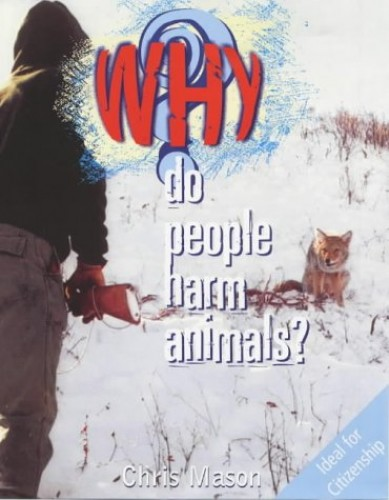 Why?: Do People Harm Animals? By Chris Mason